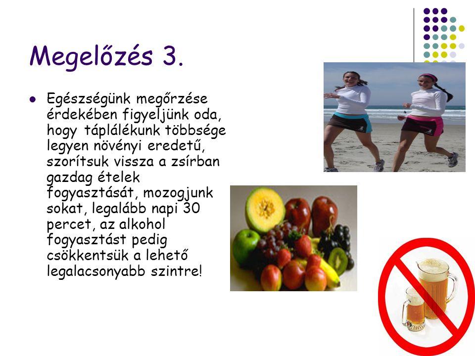 95 Megelőzés 3. Egészségünk megőrzése érdekében figyeljünk oda, hogy táplálékunk többsége legyen növényi eredetű, szorítsuk vissza a zsírban gazdag ét