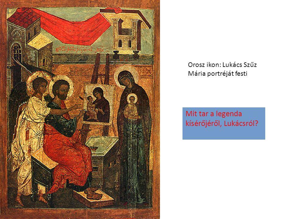 Orosz ikon: Lukács Szűz Mária portréját festi Mit tar a legenda kísérőjéről, Lukácsról?