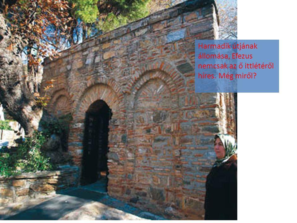 Harmadik útjának állomása, Efezus nemcsak az ő ittlétéről híres. Még miről?