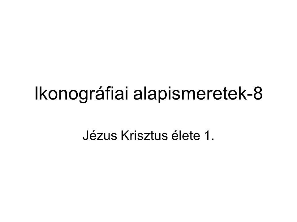 Ikonográfiai alapismeretek-8 Jézus Krisztus élete 1.