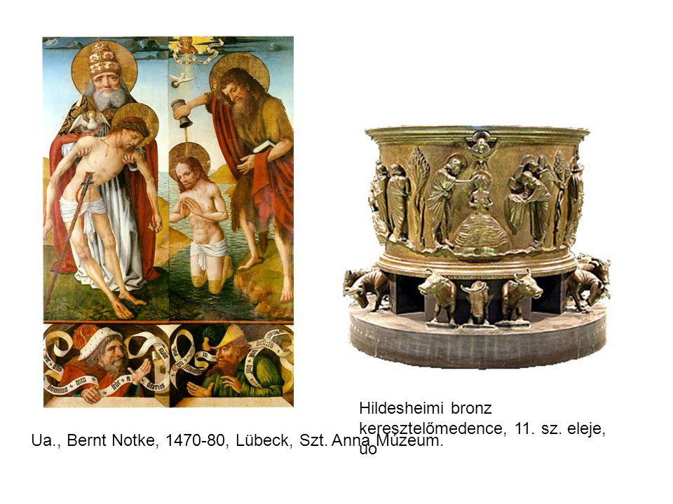 Ua., Bernt Notke, 1470-80, Lübeck, Szt. Anna Múzeum. Hildesheimi bronz keresztelőmedence, 11. sz. eleje, uo