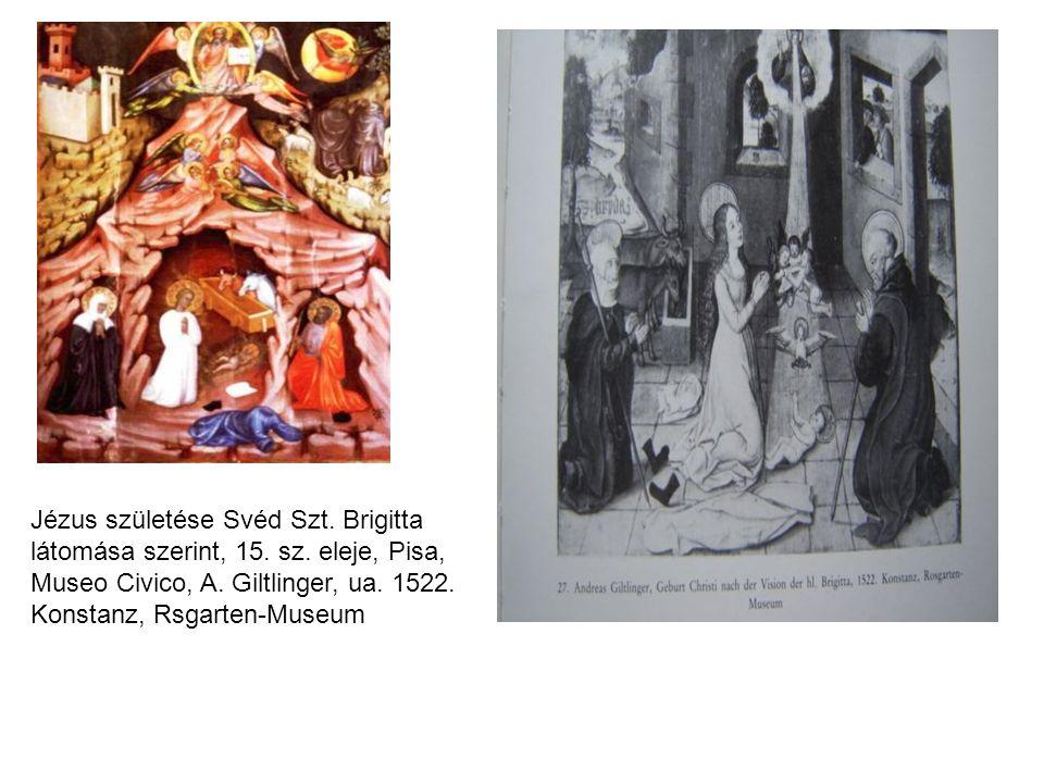 Jézus születése Svéd Szt. Brigitta látomása szerint, 15. sz. eleje, Pisa, Museo Civico, A. Giltlinger, ua. 1522. Konstanz, Rsgarten-Museum
