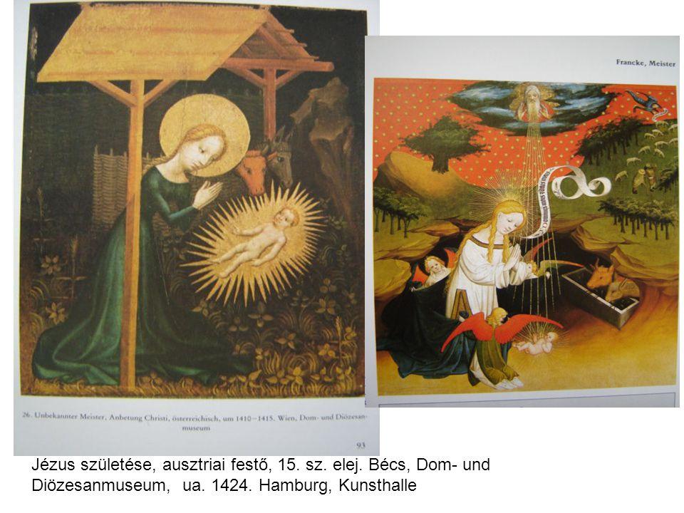 Jézus születése, ausztriai festő, 15. sz. elej. Bécs, Dom- und Diözesanmuseum, ua. 1424. Hamburg, Kunsthalle