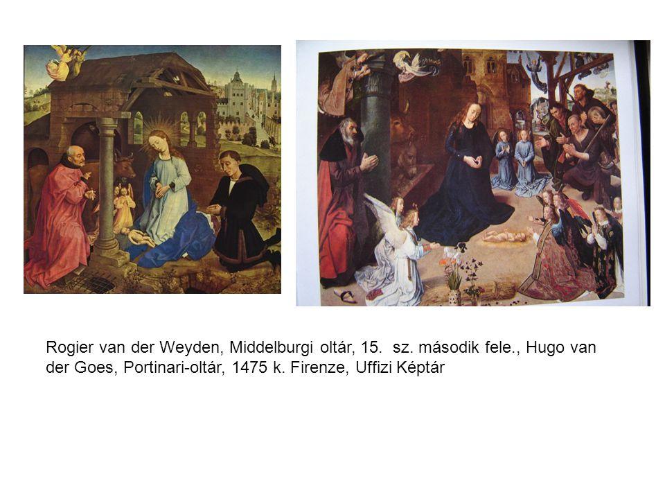 Rogier van der Weyden, Middelburgi oltár, 15. sz. második fele., Hugo van der Goes, Portinari-oltár, 1475 k. Firenze, Uffizi Képtár
