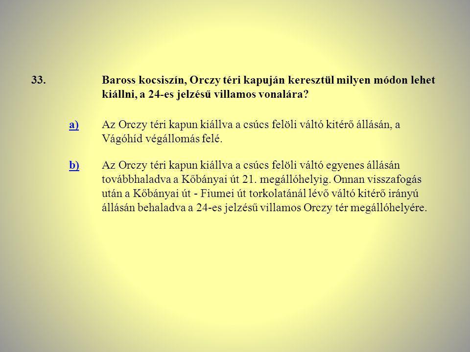 33.Baross kocsiszín, Orczy téri kapuján keresztül milyen módon lehet kiállni, a 24-es jelzésű villamos vonalára? a)Az Orczy téri kapun kiállva a csúcs