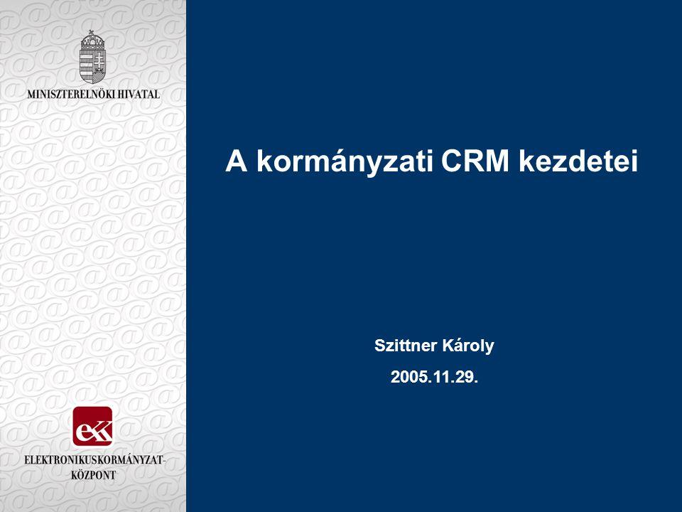 A kormányzati CRM kezdetei Szittner Károly 2005.11.29.