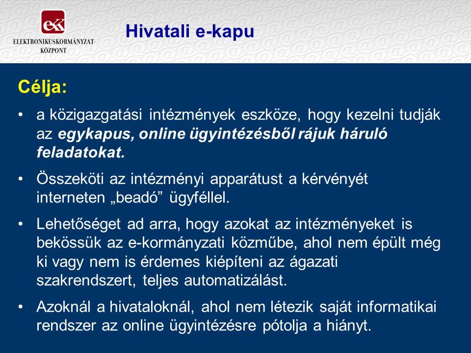 Hivatali e-kapu Célja: a közigazgatási intézmények eszköze, hogy kezelni tudják az egykapus, online ügyintézésből rájuk háruló feladatokat.