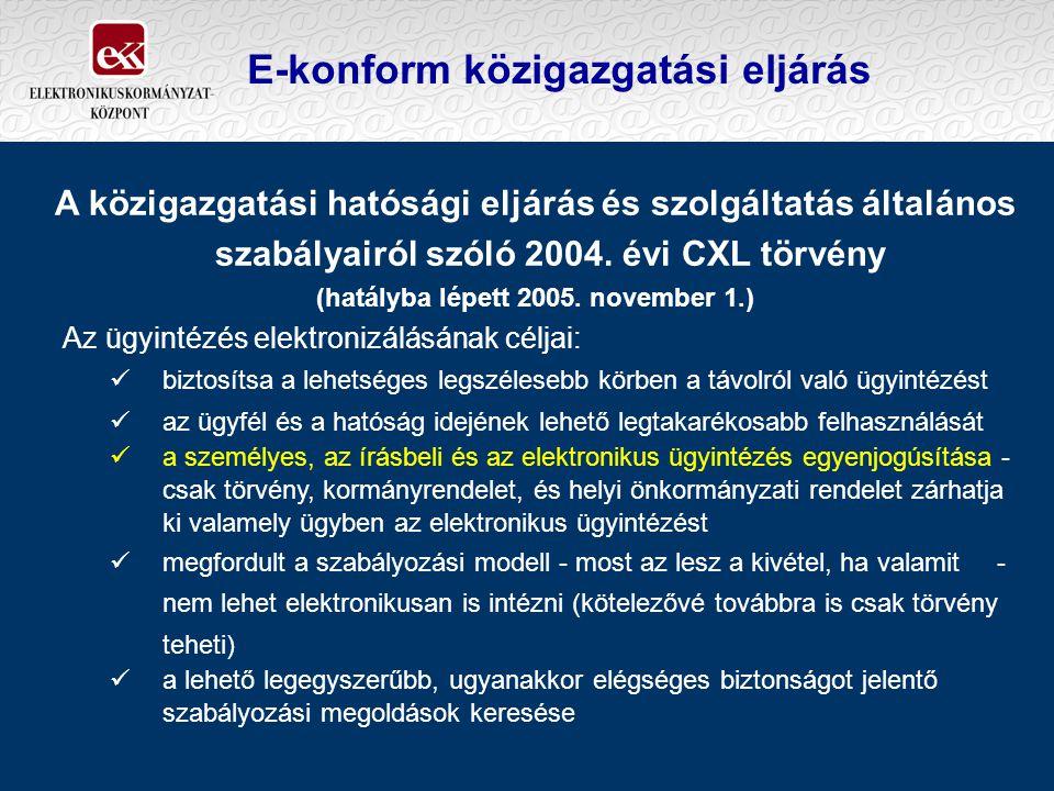 E-konform közigazgatási eljárás A közigazgatási hatósági eljárás és szolgáltatás általános szabályairól szóló 2004. évi CXL törvény (hatályba lépett 2