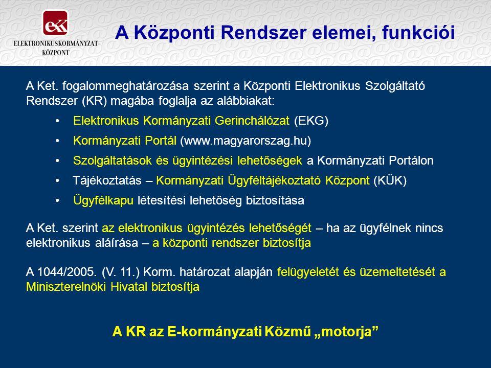 A Központi Rendszer elemei, funkciói A Ket. fogalommeghatározása szerint a Központi Elektronikus Szolgáltató Rendszer (KR) magába foglalja az alábbiak