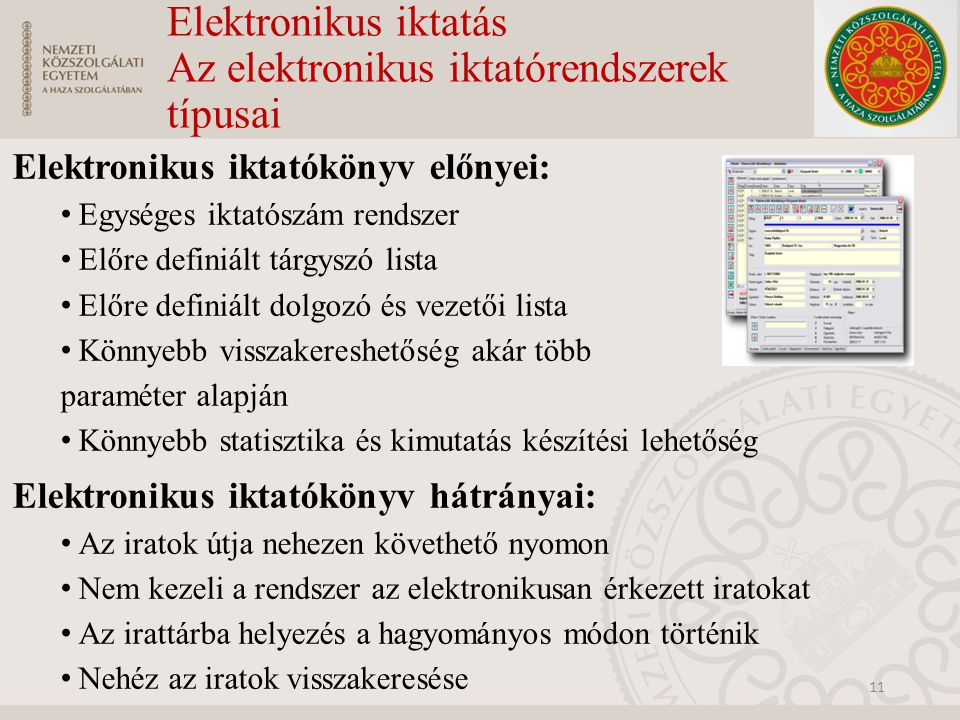 Elektronikus iktatás Az elektronikus iktatórendszerek típusai Elektronikus iktatókönyv előnyei: Egységes iktatószám rendszer Előre definiált tárgyszó