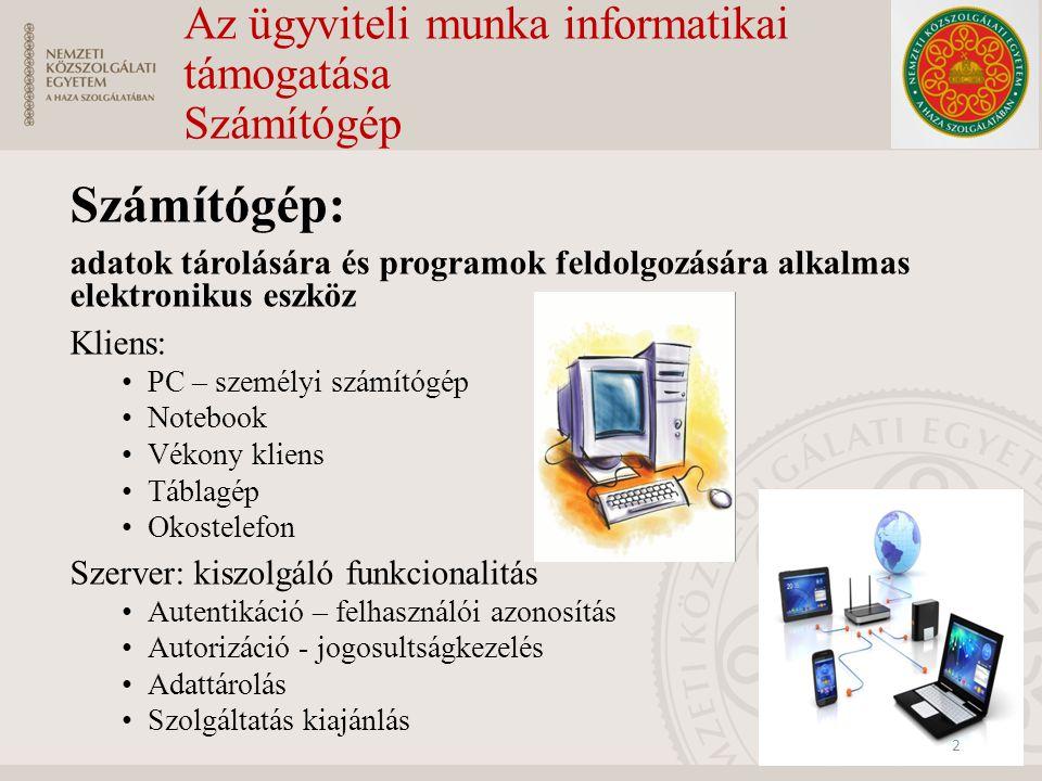 Az ügyviteli munka informatikai támogatása Számítógép Számítógép: adatok tárolására és programok feldolgozására alkalmas elektronikus eszköz Kliens: P