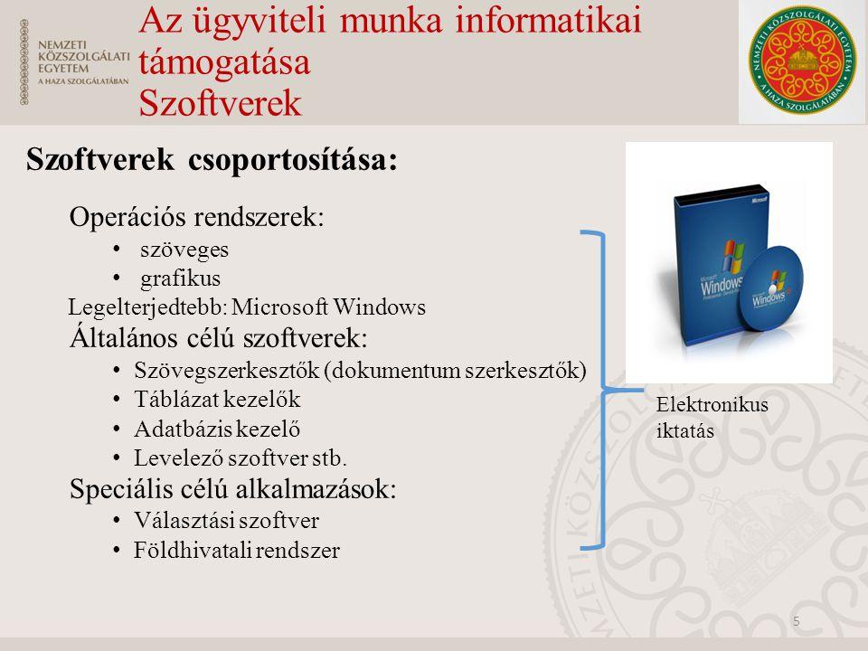 Az ügyviteli munka informatikai támogatása Szoftverek Szoftverek csoportosítása: Operációs rendszerek: szöveges grafikus Legelterjedtebb: Microsoft Wi