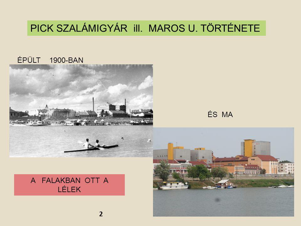 PICK SZALÁMIGYÁR ill. MAROS U. TÖRTÉNETE A FALAKBAN OTT A LÉLEK ÉS MA ÉPÜLT 1900-BAN 2