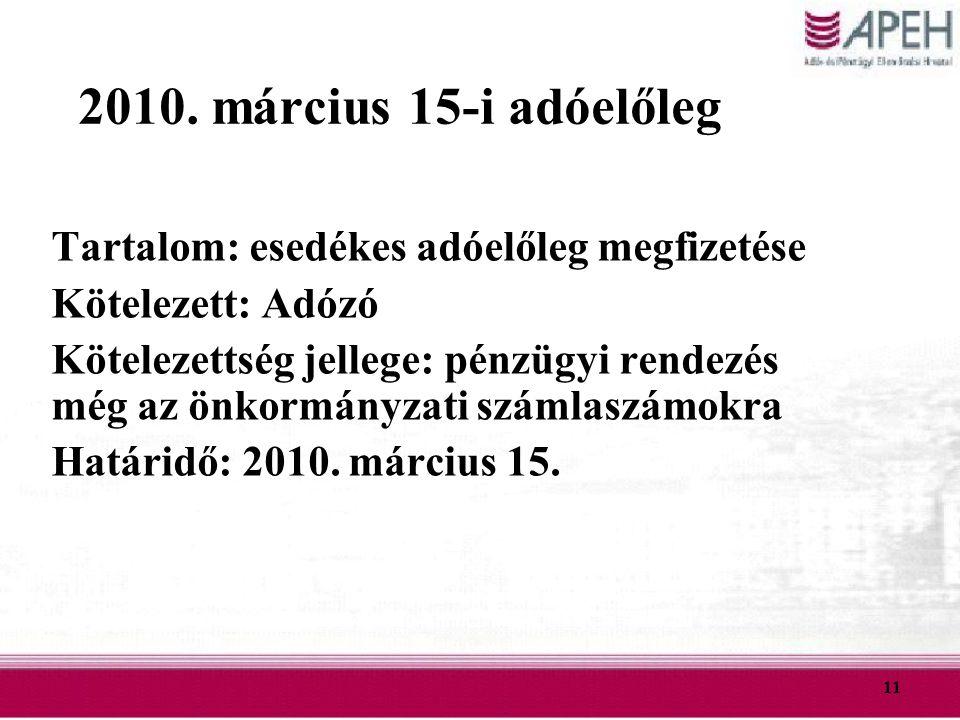 11 2010. március 15-i adóelőleg Tartalom: esedékes adóelőleg megfizetése Kötelezett: Adózó Kötelezettség jellege: pénzügyi rendezés még az önkormányza