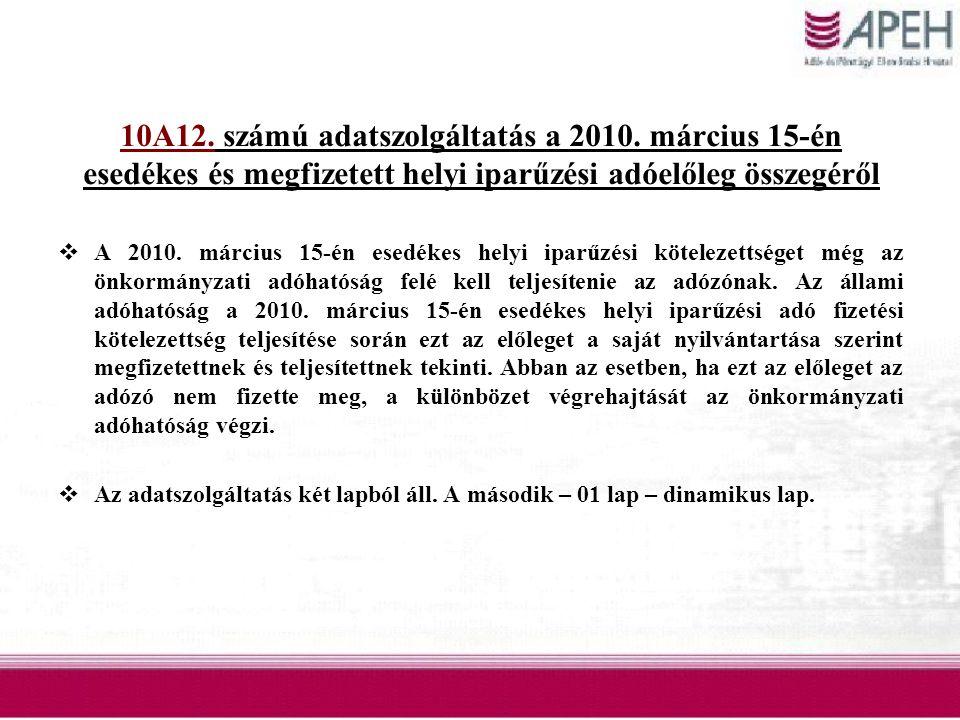 10A12. számú adatszolgáltatás a 2010. március 15-én esedékes és megfizetett helyi iparűzési adóelőleg összegéről  A 2010. március 15-én esedékes hely
