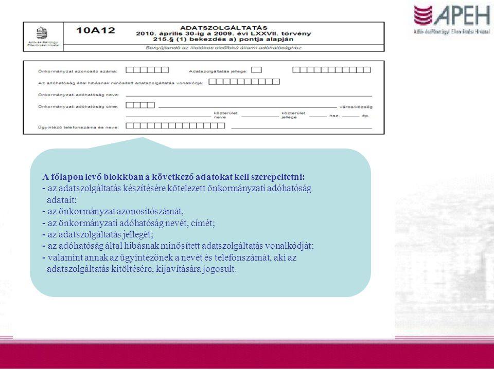 A főlapon levő blokkban a következő adatokat kell szerepeltetni: - az adatszolgáltatás készítésére kötelezett önkormányzati adóhatóság adatait: - az ö