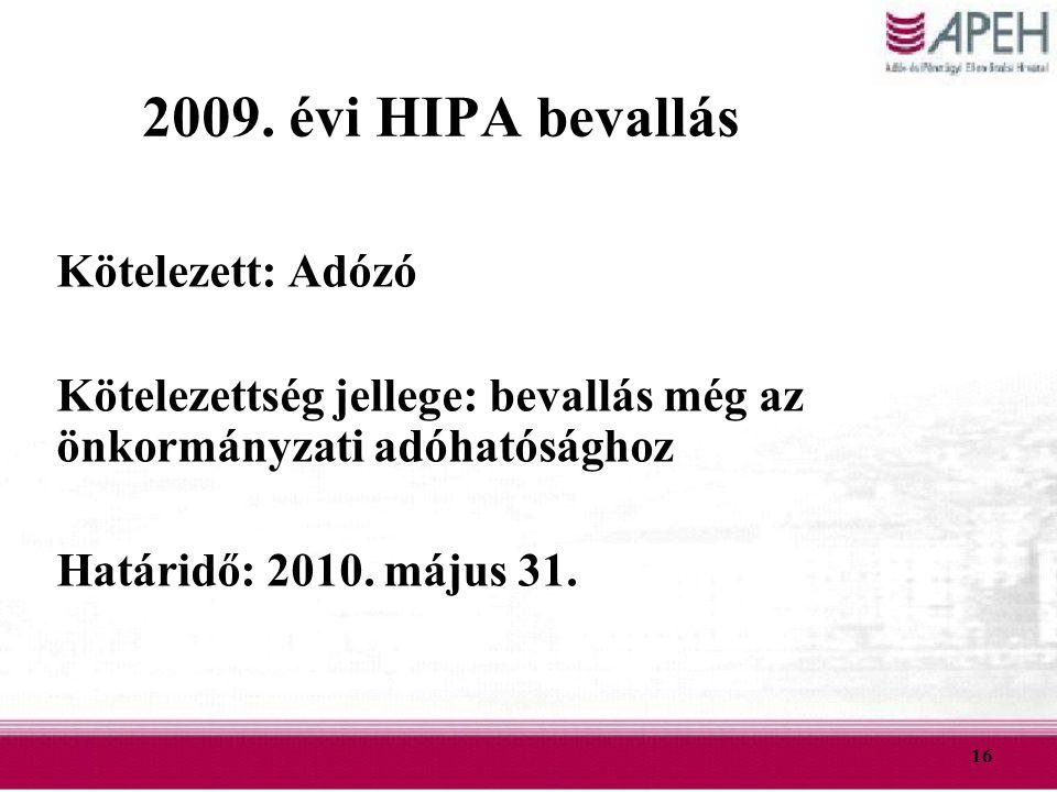 16 2009. évi HIPA bevallás Kötelezett: Adózó Kötelezettség jellege: bevallás még az önkormányzati adóhatósághoz Határidő: 2010. május 31.