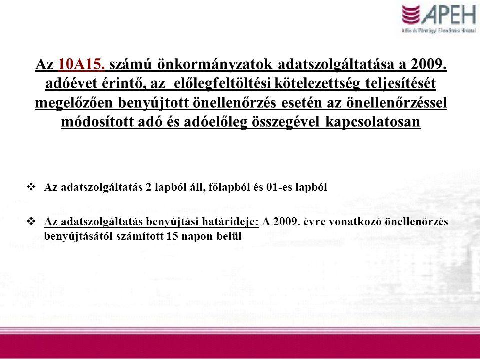 Az 10A15. számú önkormányzatok adatszolgáltatása a 2009. adóévet érintő, az előlegfeltöltési kötelezettség teljesítését megelőzően benyújtott önellenő
