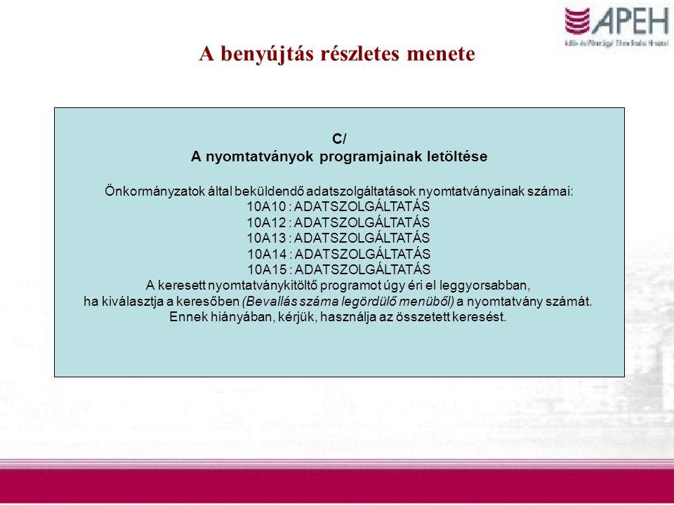 A benyújtás részletes menete C/ A nyomtatványok programjainak letöltése Önkormányzatok által beküldendő adatszolgáltatások nyomtatványainak számai: 10