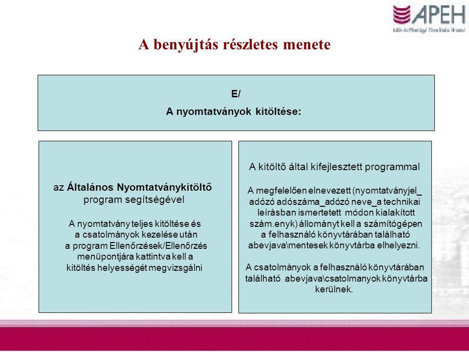 A benyújtás részletes menete E/ A nyomtatványok kitöltése: az Általános Nyomtatványkitöltő program segítségével A nyomtatvány teljes kitöltése és a cs