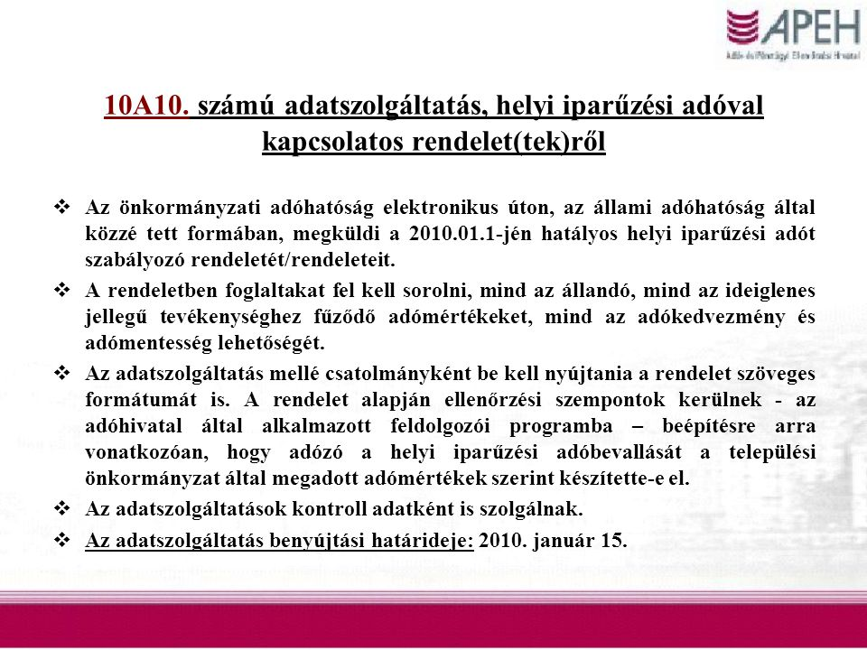 10A10. számú adatszolgáltatás, helyi iparűzési adóval kapcsolatos rendelet(tek)ről  Az önkormányzati adóhatóság elektronikus úton, az állami adóhatós