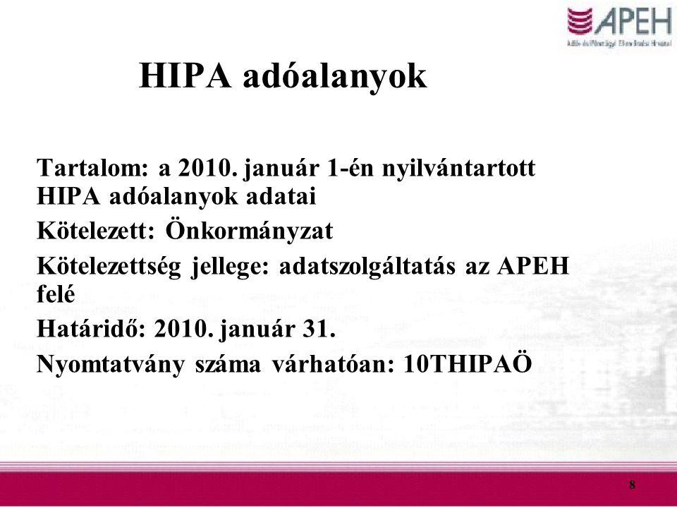 8 HIPA adóalanyok Tartalom: a 2010. január 1-én nyilvántartott HIPA adóalanyok adatai Kötelezett: Önkormányzat Kötelezettség jellege: adatszolgáltatás