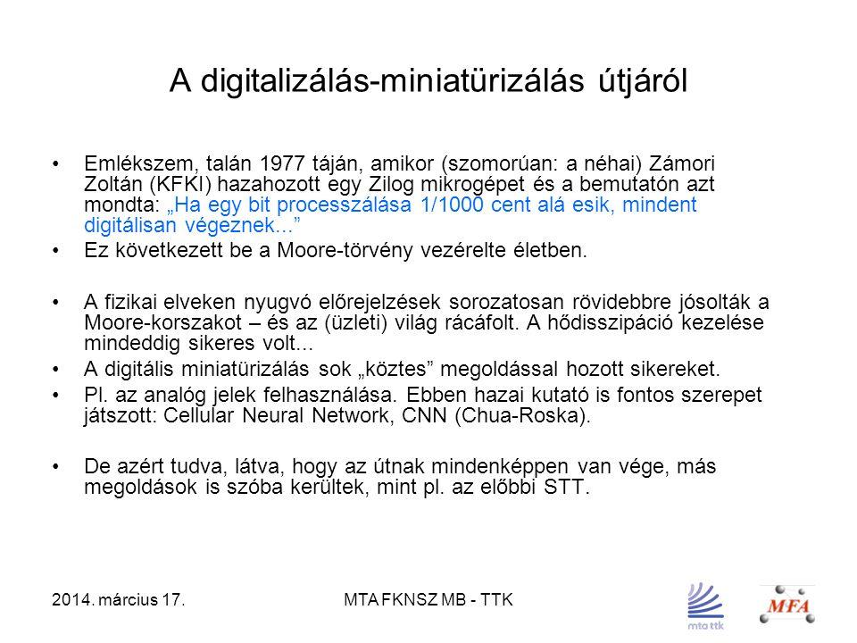 2014. március 17.MTA FKNSZ MB - TTK A digitalizálás-miniatürizálás útjáról Emlékszem, talán 1977 táján, amikor (szomorúan: a néhai) Zámori Zoltán (KFK