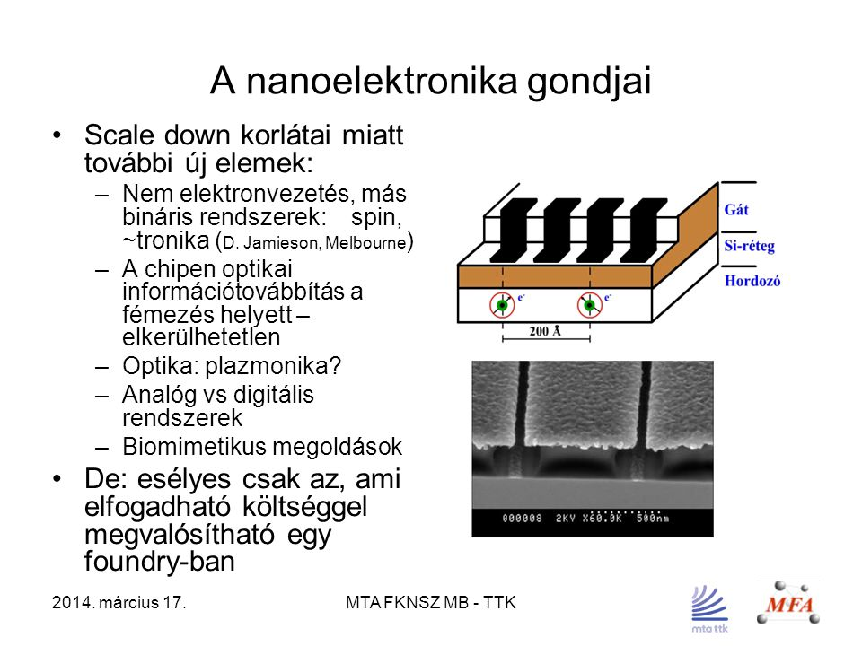 2014. március 17.MTA FKNSZ MB - TTK A nanoelektronika gondjai Scale down korlátai miatt további új elemek: –Nem elektronvezetés, más bináris rendszere