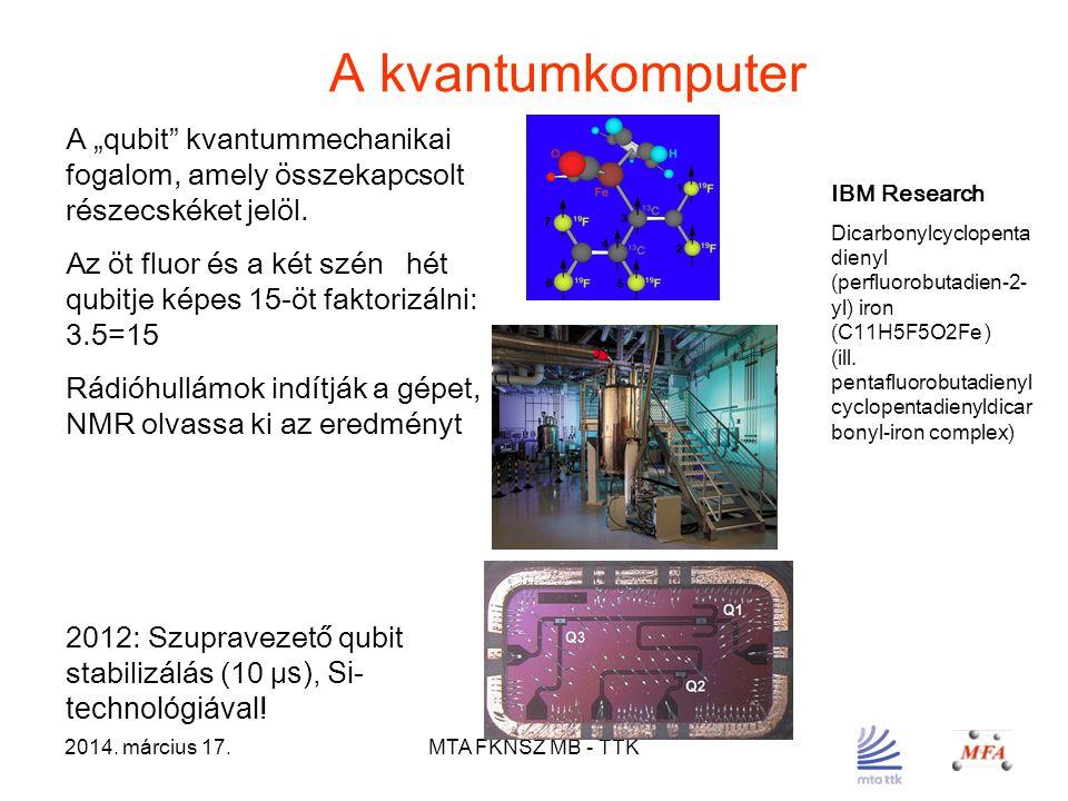 """2014. március 17.MTA FKNSZ MB - TTK A kvantumkomputer A """"qubit"""" kvantummechanikai fogalom, amely összekapcsolt részecskéket jelöl. Az öt fluor és a ké"""