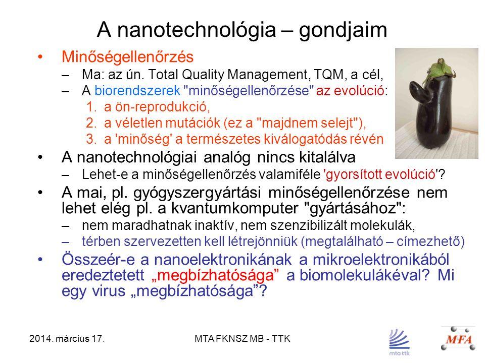 2014. március 17.MTA FKNSZ MB - TTK A nanotechnológia – gondjaim Minőségellenőrzés –Ma: az ún. Total Quality Management, TQM, a cél, –A biorendszerek