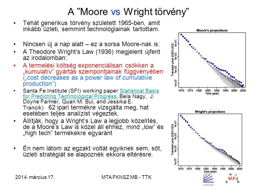 """2014. március 17.MTA FKNSZ MB - TTK A """"Moore vs Wright törvény"""" Tehát generikus törvény született 1965-ben, amit inkább üzleti, semmint technológiaina"""