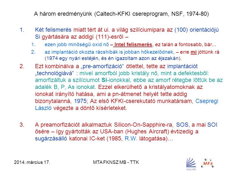 2014. március 17.MTA FKNSZ MB - TTK A három eredményünk (Caltech-KFKI csereprogram, NSF, 1974-80) 1.Két felismerés miatt tért át ui. a világ szilícium