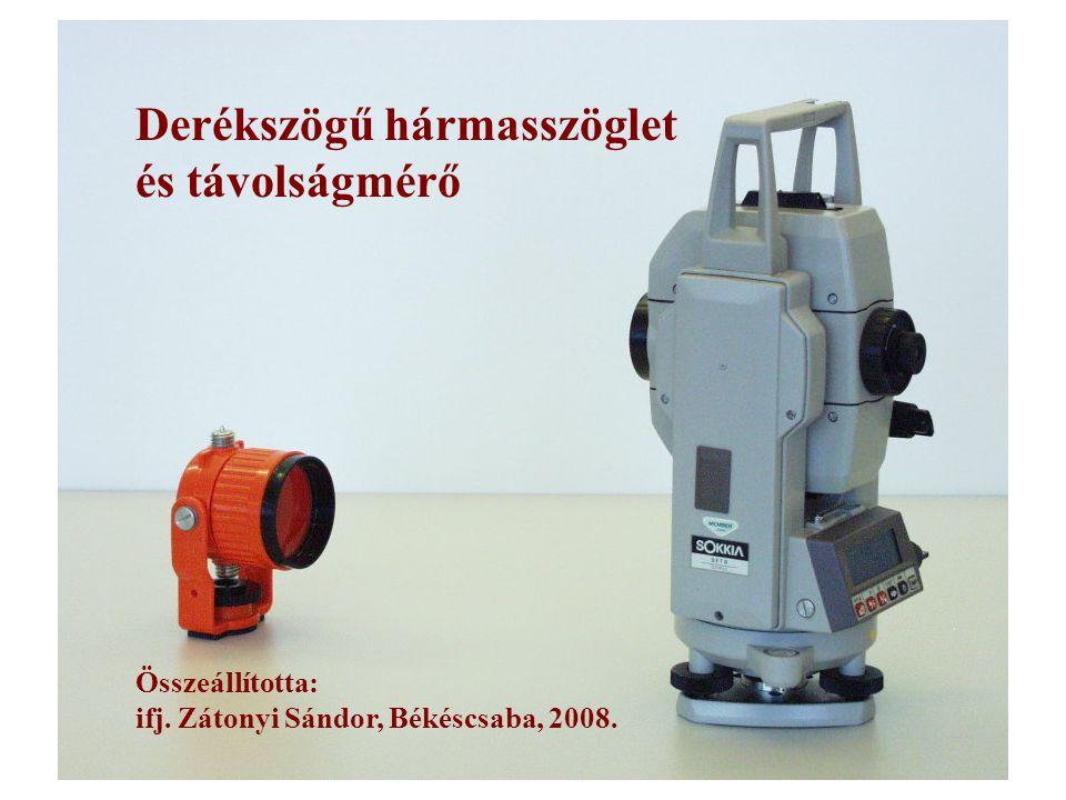 Derékszögű hármasszöglet és távolságmérő Összeállította: ifj. Zátonyi Sándor, Békéscsaba, 2008.