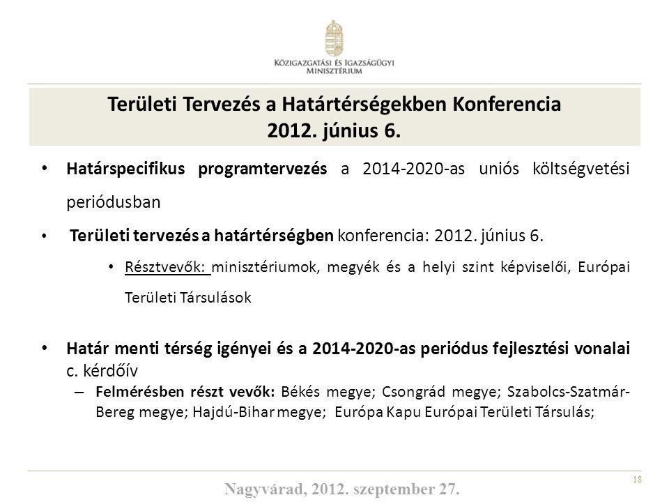 18 Határspecifikus programtervezés a 2014-2020-as uniós költségvetési periódusban Területi tervezés a határtérségben konferencia: 2012. június 6. Rész