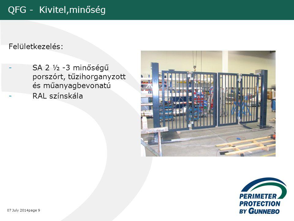 07 July 2014page 9 QFG - Kivitel,minőség Felületkezelés: -SA 2 ½ -3 minőségű porszórt, tűzihorganyzott és műanyagbevonatú -RAL színskála
