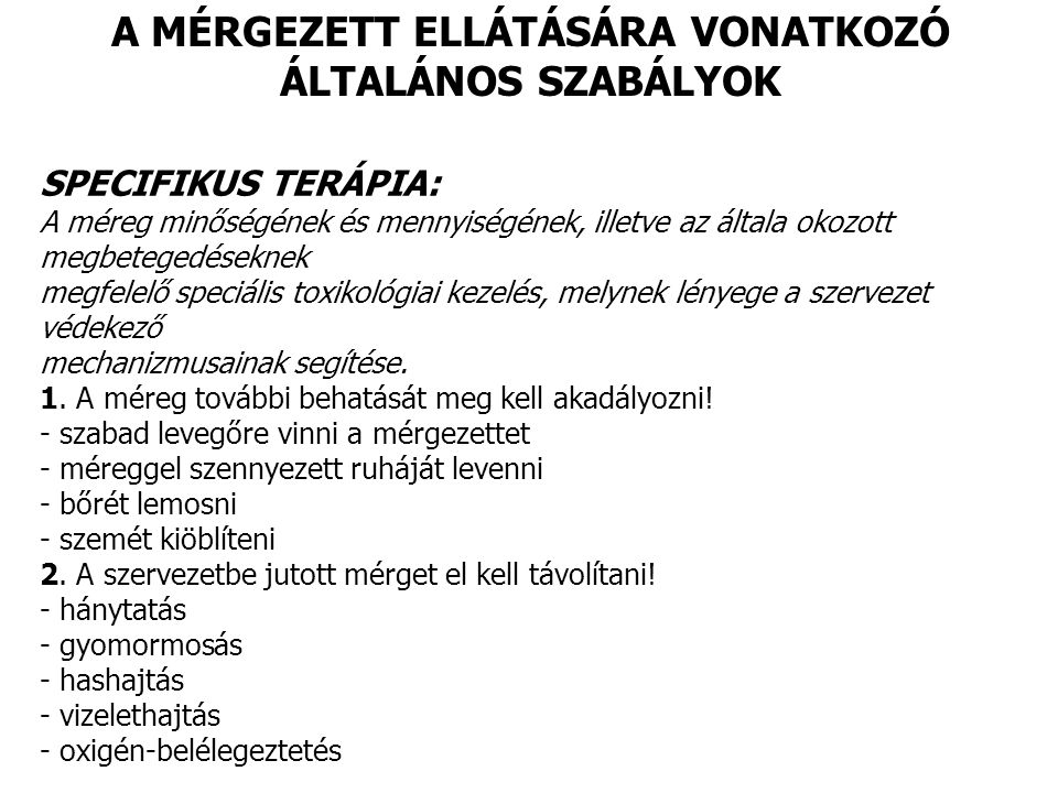 A MÉRGEZETT ELLÁTÁSÁRA VONATKOZÓ ÁLTALÁNOS SZABÁLYOK SPECIFIKUS TERÁPIA: A méreg minőségének és mennyiségének, illetve az általa okozott megbetegedése