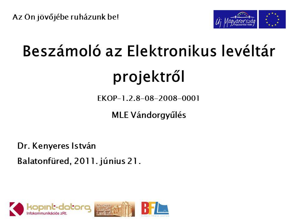 Az előadás tárgya Az Elektronikus levéltár projekt főbb mérföldkövei (2007.
