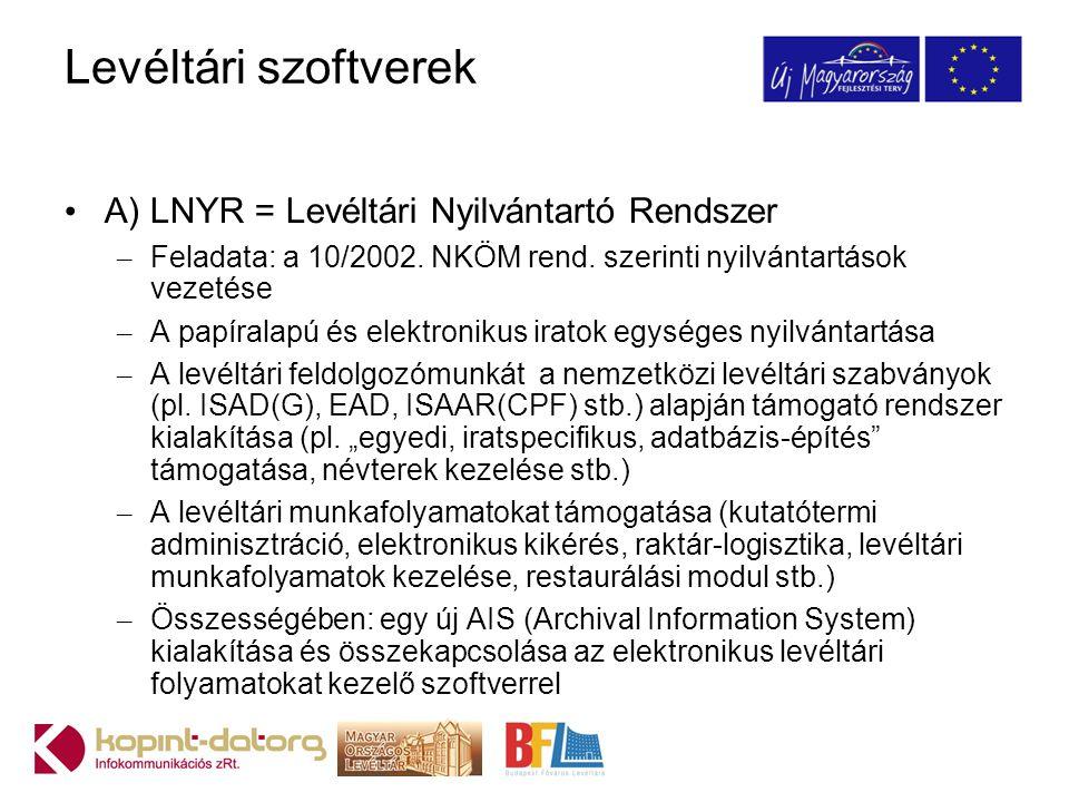 Levéltári szoftverek A) LNYR = Levéltári Nyilvántartó Rendszer – Feladata: a 10/2002. NKÖM rend. szerinti nyilvántartások vezetése – A papíralapú és e