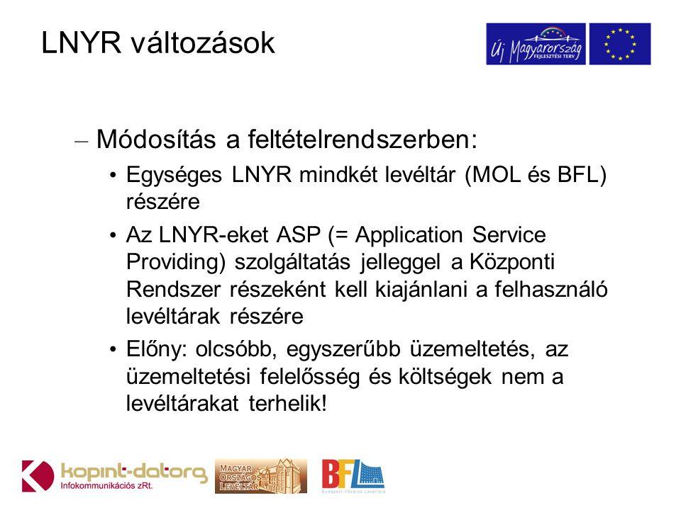 LNYR változások – Módosítás a feltételrendszerben: Egységes LNYR mindkét levéltár (MOL és BFL) részére Az LNYR-eket ASP (= Application Service Providi