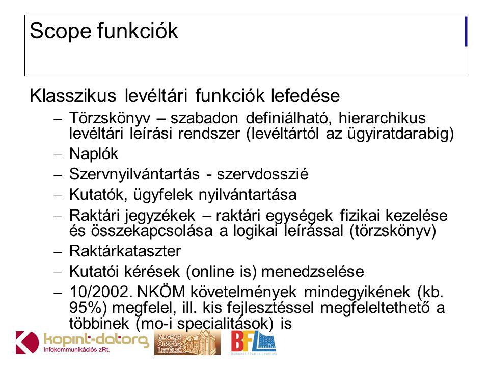Scope funkciók Klasszikus levéltári funkciók lefedése – Törzskönyv – szabadon definiálható, hierarchikus levéltári leírási rendszer (levéltártól az üg