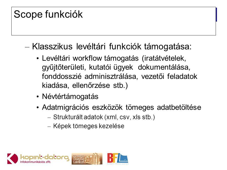 Scope funkciók – Klasszikus levéltári funkciók támogatása: Levéltári workflow támogatás (iratátvételek, gyűjtőterületi, kutatói ügyek dokumentálása, f