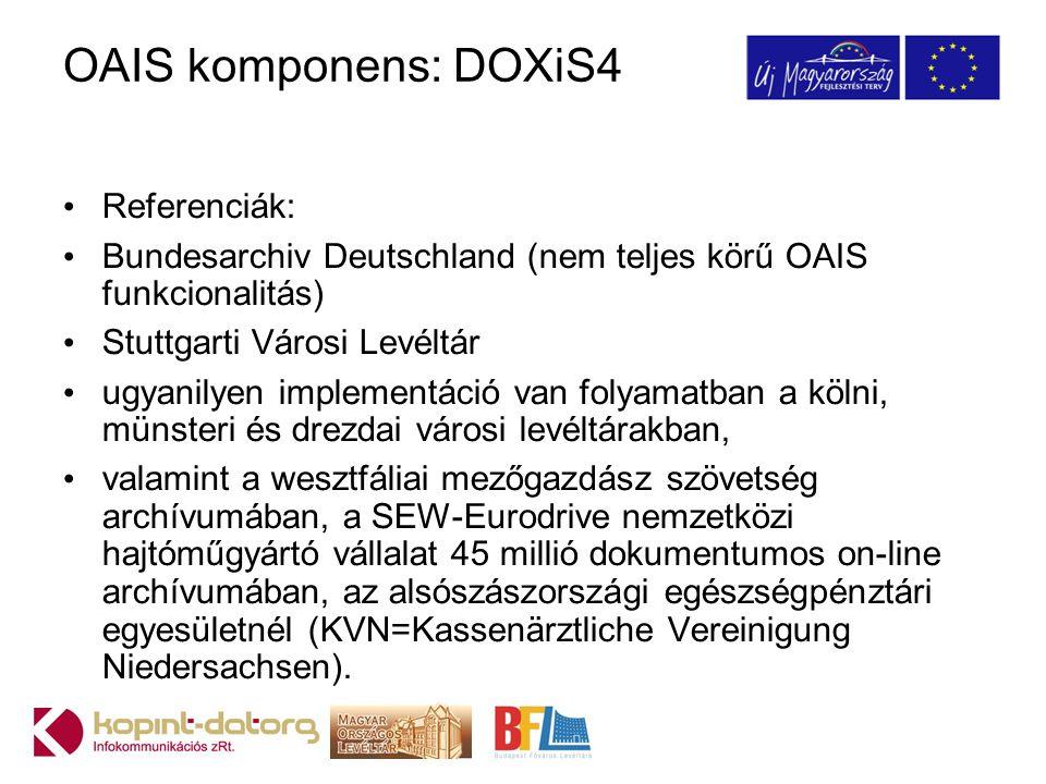 OAIS komponens: DOXiS4 Referenciák: Bundesarchiv Deutschland (nem teljes körű OAIS funkcionalitás) Stuttgarti Városi Levéltár ugyanilyen implementáció