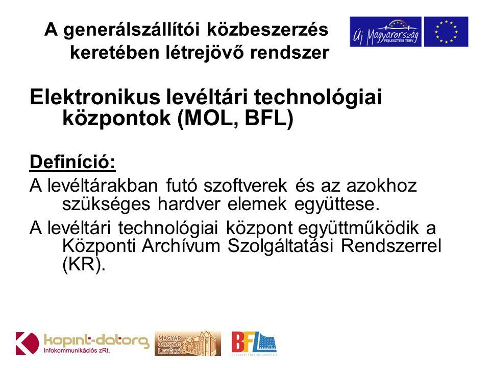 A generálszállítói közbeszerzés keretében létrejövő rendszer Elektronikus levéltári technológiai központok (MOL, BFL) Definíció: A levéltárakban futó