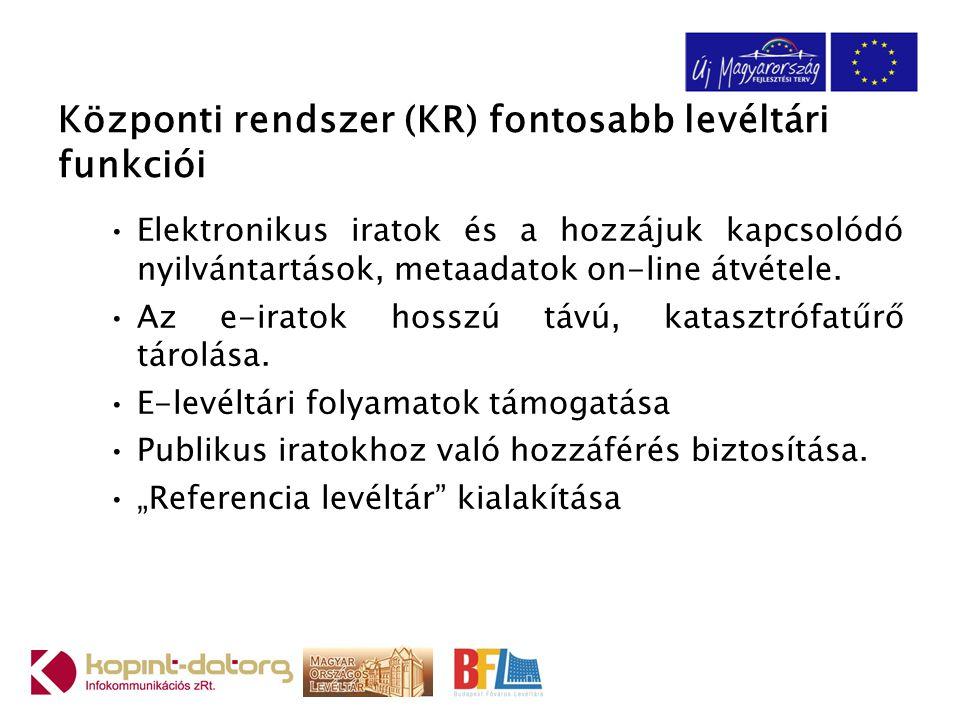 Központi rendszer (KR) fontosabb levéltári funkciói Elektronikus iratok és a hozzájuk kapcsolódó nyilvántartások, metaadatok on-line átvétele. Az e-ir