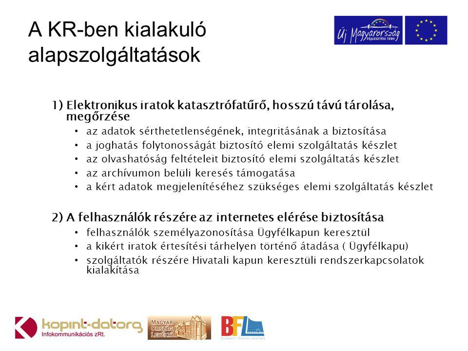 A KR-ben kialakuló alapszolgáltatások 1) Elektronikus iratok katasztrófatűrő, hosszú távú tárolása, megőrzése az adatok sérthetetlenségének, integritá