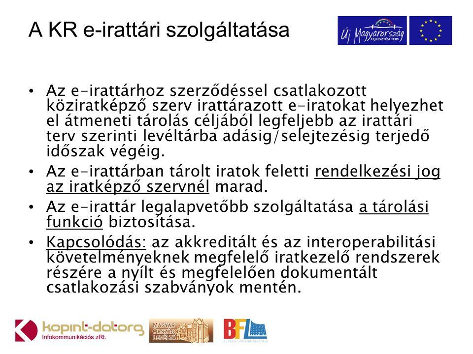 A KR e-irattári szolgáltatása Az e-irattárhoz szerződéssel csatlakozott köziratképző szerv irattárazott e-iratokat helyezhet el átmeneti tárolás céljá