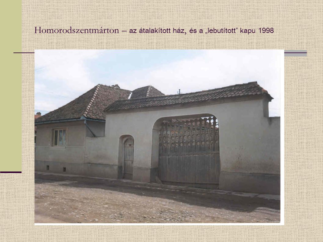 """Homorodszentmárton – az átalakított ház, és a """"lebutított"""" kapu 1998"""