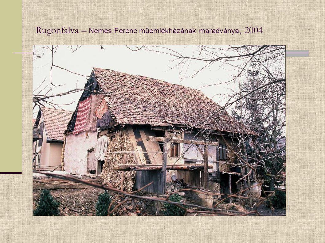 Rugonfalva – Nemes Ferenc műemlékházának maradványa, 2004