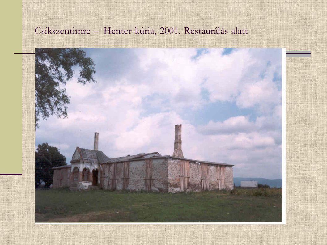 Csíkszentimre – Henter-kúria, 2001. Restaurálás alatt