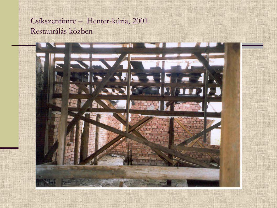 Csíkszentimre – Henter-kúria, 2001. Restaurálás közben